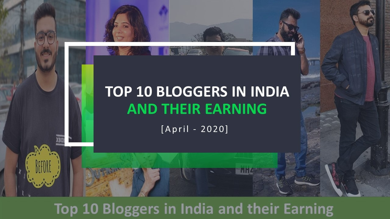 Top 10 Bloggers in India and their Earning | In Hindi [April – 2020]