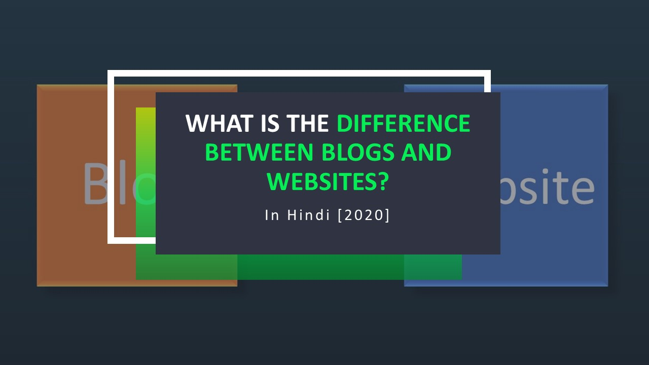 What Is The Difference Between Blogs And Websites [2020] | In Hindi