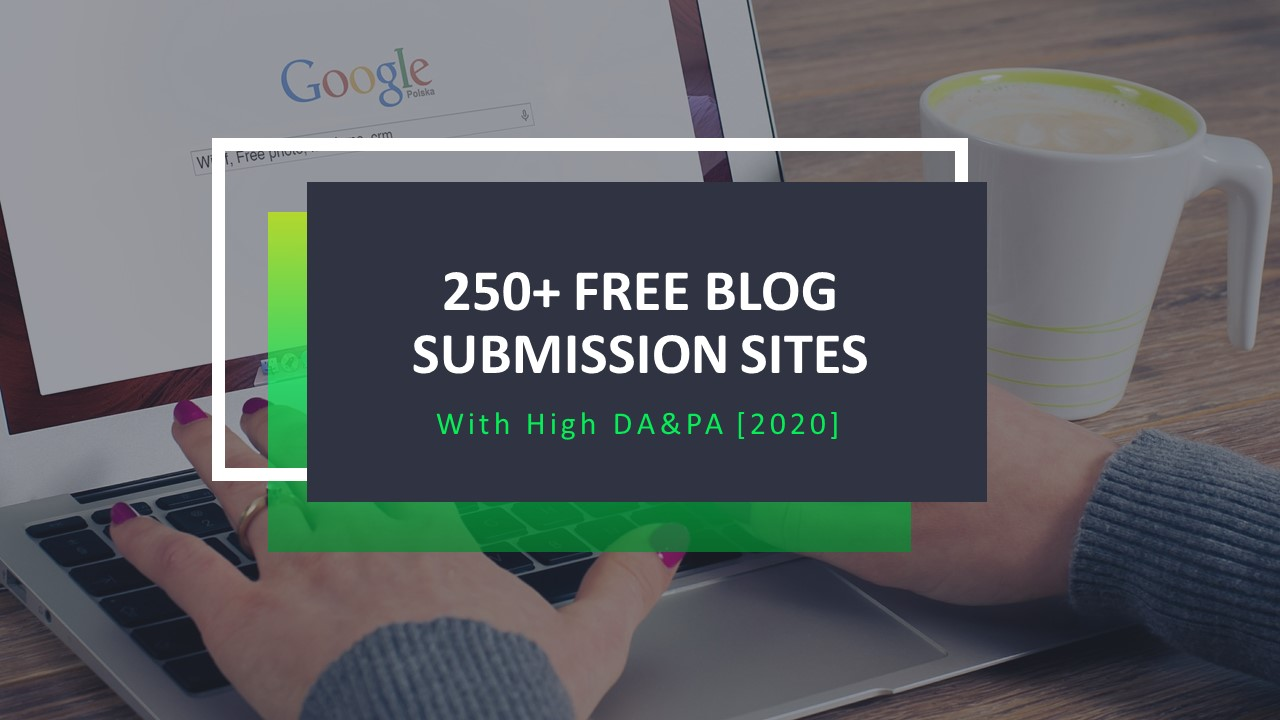 250+ Free Blog Submission Sites With High DA&PA [June 2020]