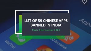 List Of 59 Chinese Apps Banned In India & Their Alternatives 2020