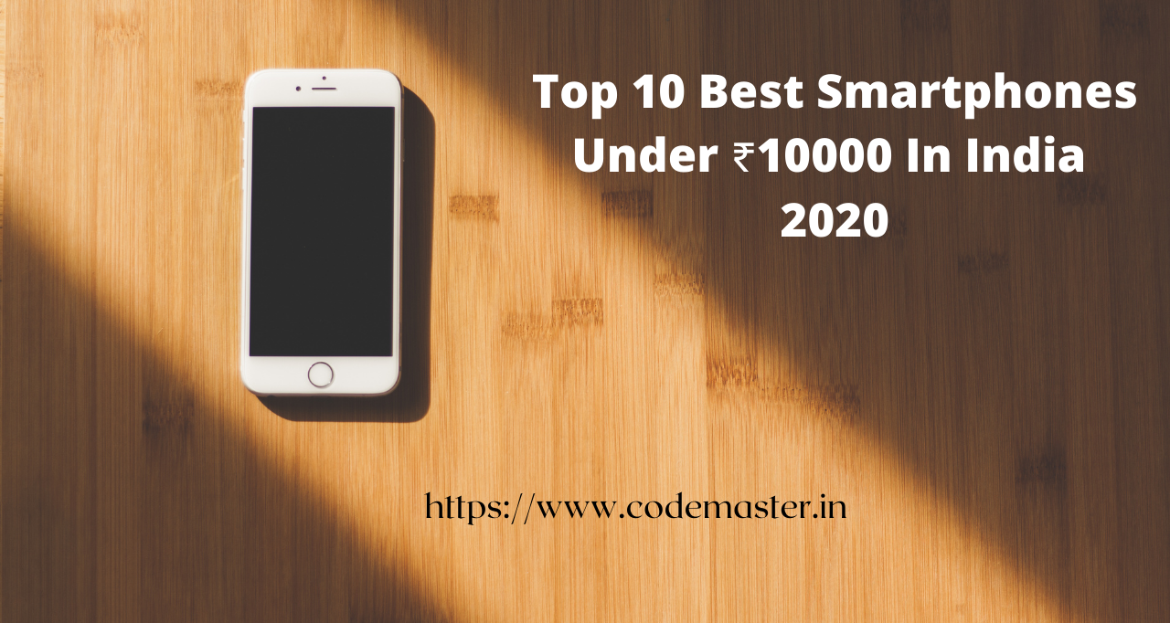 Top 10 Best Smartphones Under 10000 In India | 2020