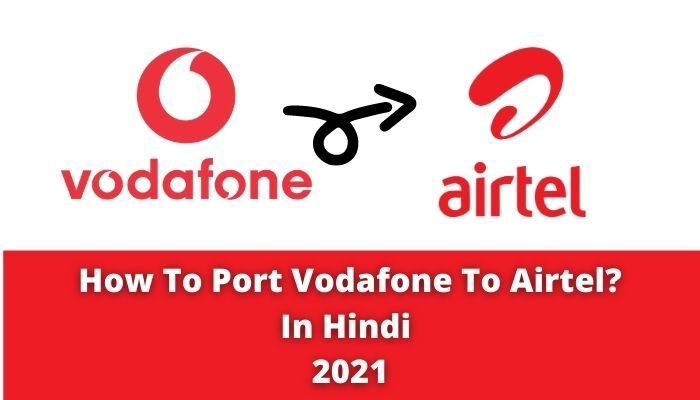 How To Port Vodafone To Airtel