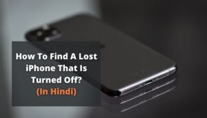 How To Find A Lost iPhone That Is Turned Off? | In Hindi