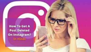 How To Get A Post Deleted On Instagram?   In Hindi